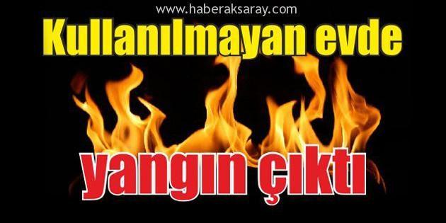 Kullanılmayan ev alev alev yandı