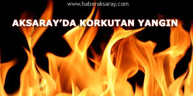 Aksaray'da Korkutan Yangın