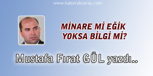 Mustafa Fırat Gül - Minare Mi Eğik Yoksa Bilgi Mi?