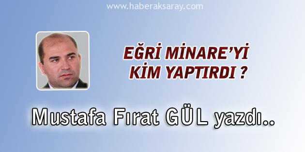 Mustafa Fırat GÜL - Eğri Minare'yi Kim Yaptırdı?