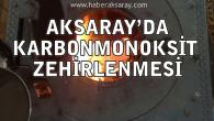 Aksaray'da iki kardeş karbonmonoksit gazından zehirlendi