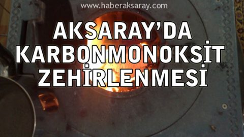 Aksaray'da 3 kişi karbonmonoksit gazından etkilendi