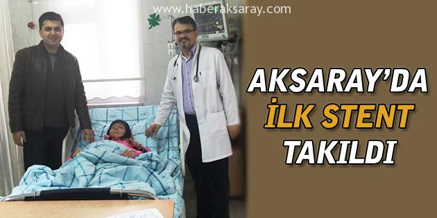 Aksaray Devlet Hastanesi'nde ilk stent takıldı