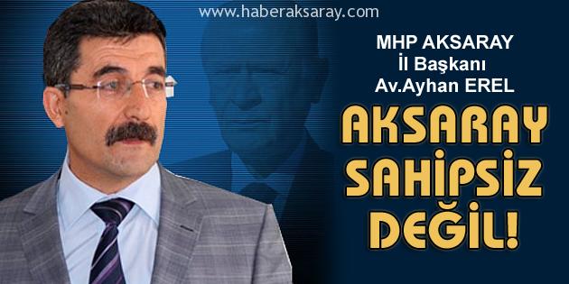 MHP İl Başkanı Erel: Aksaray sahipsiz değil!