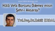 Hâlâ Vefa Borcunu Ödemez misin Şehr-i Aksaray?
