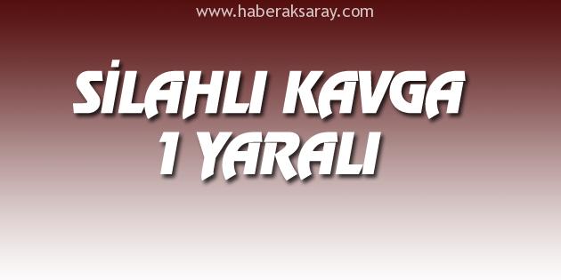 aksaray-agacoren-silahli-kavga-1-yarali