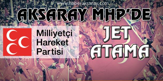 Aksaray MHP'de jet atama