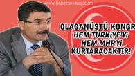 Olağanüstü Kongre hem Türkiye'yi hem MHP'yi kurtaracaktır!