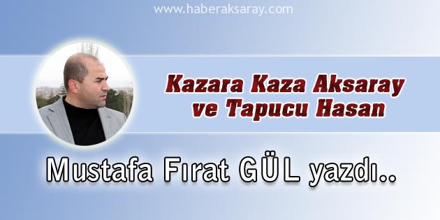mustafa-firat-gul-kazara-kaza-aksaray-tapucu-hasan