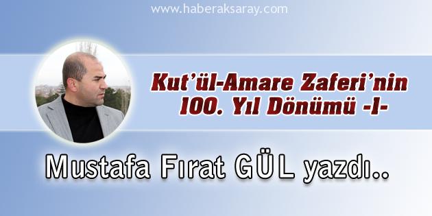 Mustafa Fırat GÜL - Kut'ül-Amare Zaferi'nin 100. Yıl Dönümü -1-