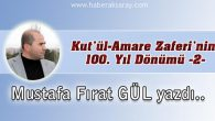 Kut'ül-Amare Zaferi'nin 100. Yıl Dönümü -2-