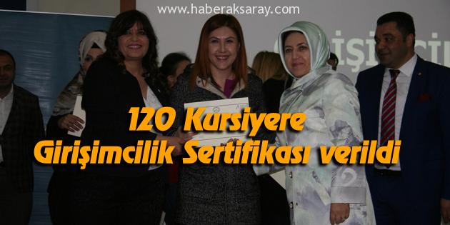 120 Kursiyere Girişimcilik Sertifikası verildi