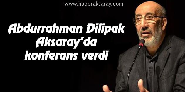 Abdurrahman Dilipak Aksaray'da konferans verdi