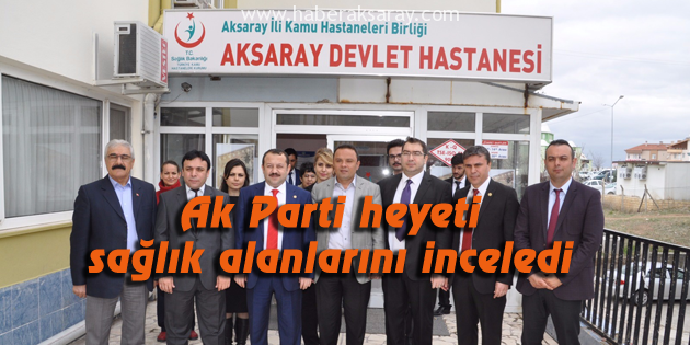 ak-parti-heyeti-aksaray-devlet-hastanesi