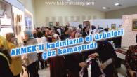 AKMEK'li kadınlar el ürünleri sergisi açtı