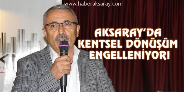 Aksaray'da kentsel dönüşüm engelleniyor!
