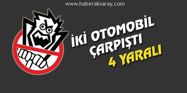 aksaray-iki-otomobil-carpisti-4-yarali