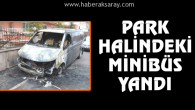 Park halindeki minibüs yandı!