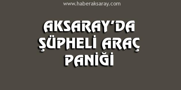 aksaray-supheli-arac-panigi