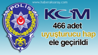 466 adet uyuşturucu hap ele geçirildi