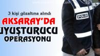 Aksaray'da zehir tacirlerine operasyon
