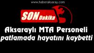 Aksaraylı MTA Personeli Ankara'daki patlamada hayatını kaybetti