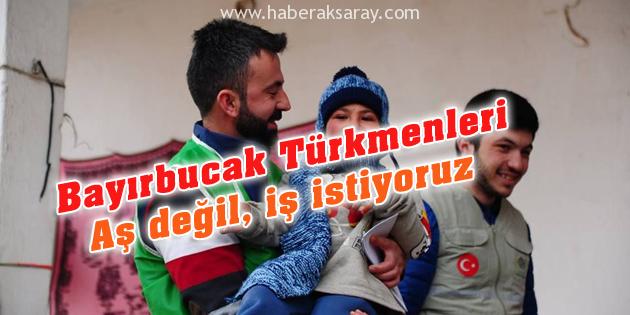 Bayırbucak Türkmenleri iş istiyor