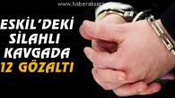 Eskil'de iki kişinin öldüğü olayda 12 gözaltı