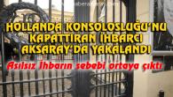 Konsolosluk kapattıran ihbarcı Aksaray'da yakalandı