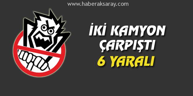 iki-kamyon-carpisti-6-yarali-aksaray