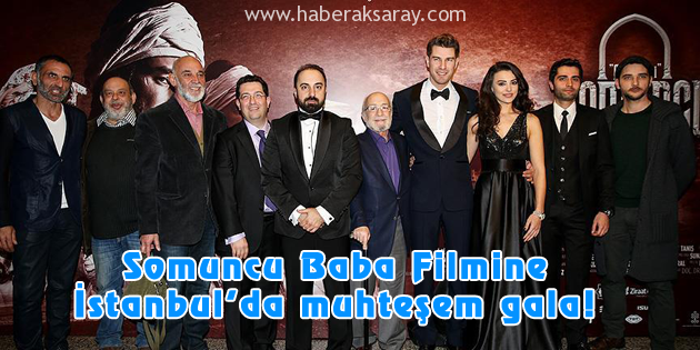 Somuncu Baba Filmine İstanbul'da muhteşem gala!