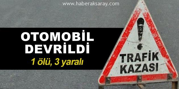 Aksaray'da otomobil devrildi: 1 ölü, 3 yaralı
