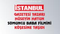 İstanbul Gazetesi Yazarı Somuncu Baba Filmi'ni köşesine taşıdı