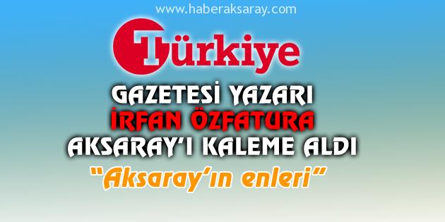 turkiye-gazetesi-irfan-ozfatura-aksarayin-enleri