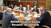 AHİKA yönetim kurulu Nevşehir'de toplandı