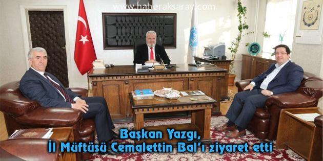 Başkan Yazgı, İl Müftüsü Cemalettin Bal'ı ziyaret etti