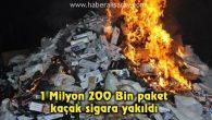 1 Milyon 200 Bin paket kaçak sigara yakıldı