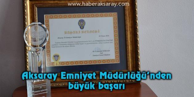 Aksaray Emniyet Müdürlüğü'nden büyük başarı