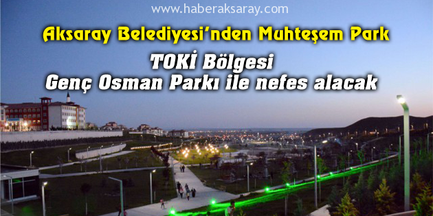 TOKİ Bölgesi Genç Osman Parkı ile nefes alacak