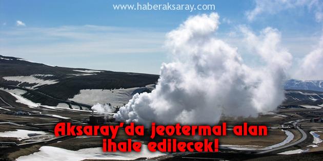 Aksaray'da jeotermal alan ihale edilecek!