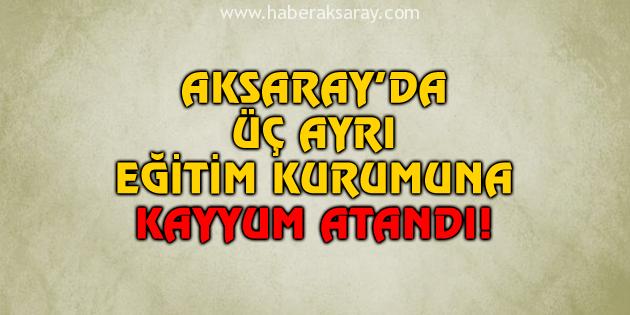 Aksaray'da üç ayrı eğitim kurumuna kayyum atandı!