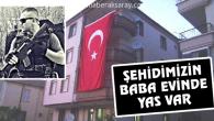Şehit Polis Sinan Kunduracı'nın baba evinde yas var
