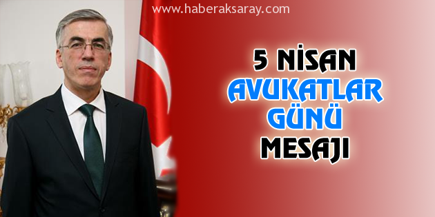 Vali Ataklı'nın 5 Nisan Avukatlar Günü kutlama mesajı