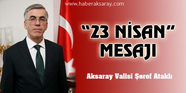 Vali Ataklı'dan 23 Nisan mesajı