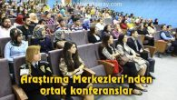 Araştırma Merkezleri'nden ortak konferanslar