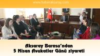 Aksaray Barosu'ndan 5 Nisan Avukatlar Günü ziyareti