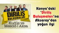 'Diriliş Buluşmaları'na Aksaray'dan yoğun ilgi