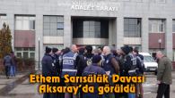 Ethem Sarısülük Davası Aksaray'da görüldü