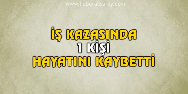 is-kazasi-aksaray-1-olu