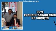 KKTC Ekonomi Bakanı Atun ile görüştü